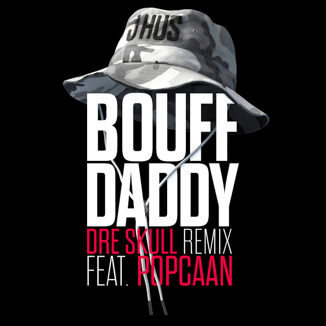 J Hus - Bouff Daddy remix features Popcaan (remix by Dre Skull